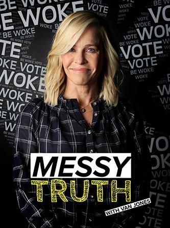 Chelsea Handler - Be Woke - Van Jones - The Messy Truth - AONE