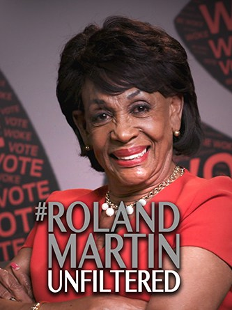 Congresswoman Maxine Waters - Be Woke - Roland Martin - Unfiltered - AONE
